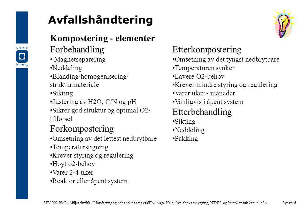 """SIB5002 BM2 - Miljøteknikk: """"Håndtering og behandling av avfall"""" v/ Aage Heie, Inst. for vassbygging, NTNU, og InterConsult Group ASALysark 6 Avfallsh"""