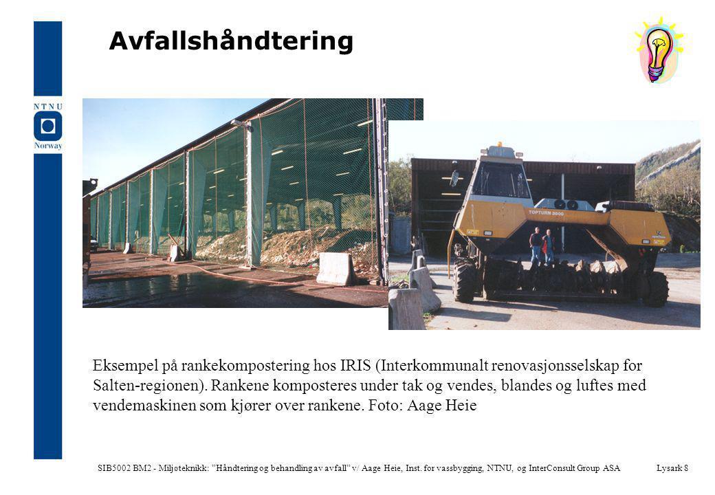 """SIB5002 BM2 - Miljøteknikk: """"Håndtering og behandling av avfall"""" v/ Aage Heie, Inst. for vassbygging, NTNU, og InterConsult Group ASALysark 8 Avfallsh"""
