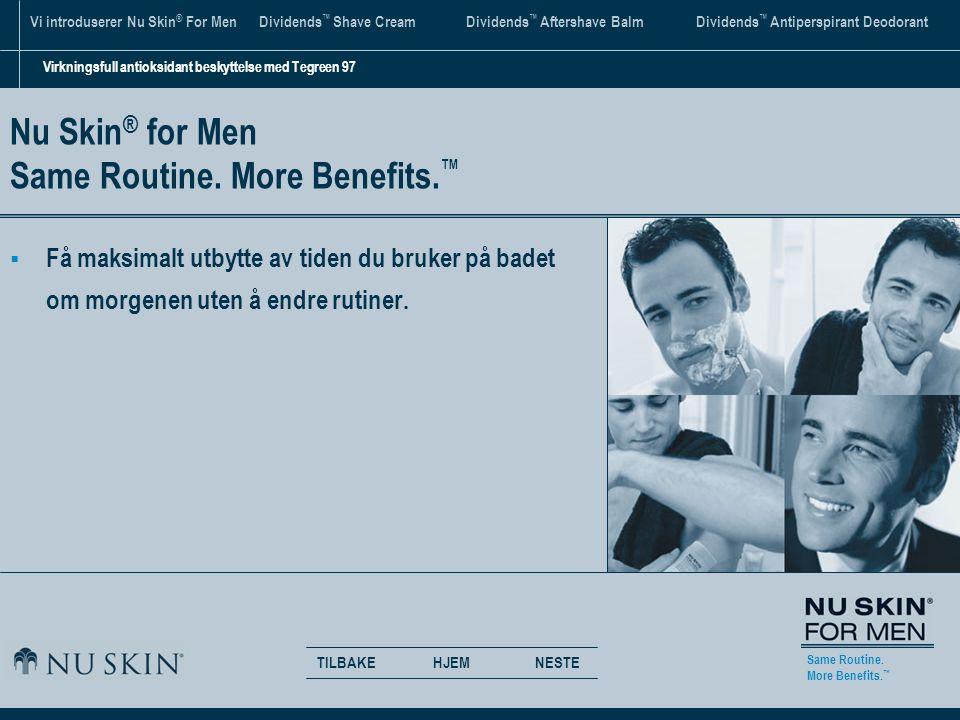 Same Routine.More Benefits.