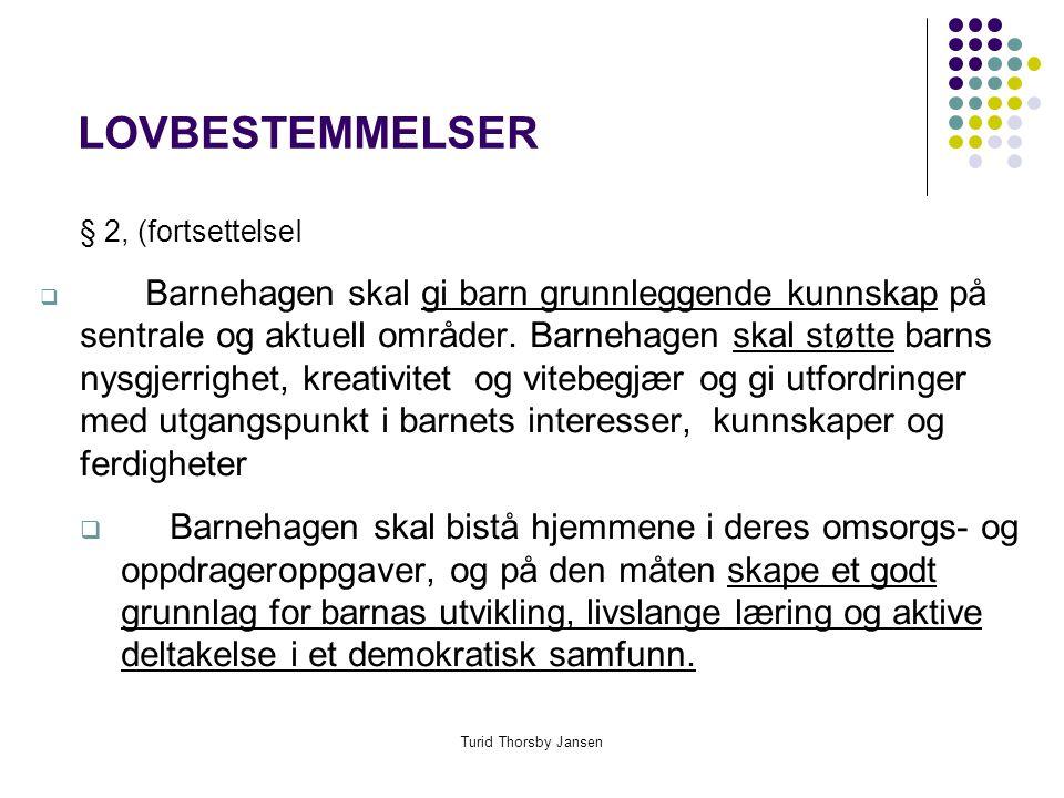 Turid Thorsby Jansen LOVBESTEMMELSER § 2, (fortsettelseI  Barnehagen skal gi barn grunnleggende kunnskap på sentrale og aktuell områder.