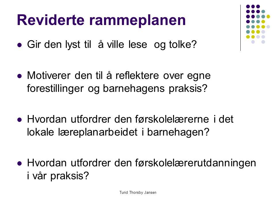 Turid Thorsby Jansen Reviderte rammeplanen  Gir den lyst til å ville lese og tolke.