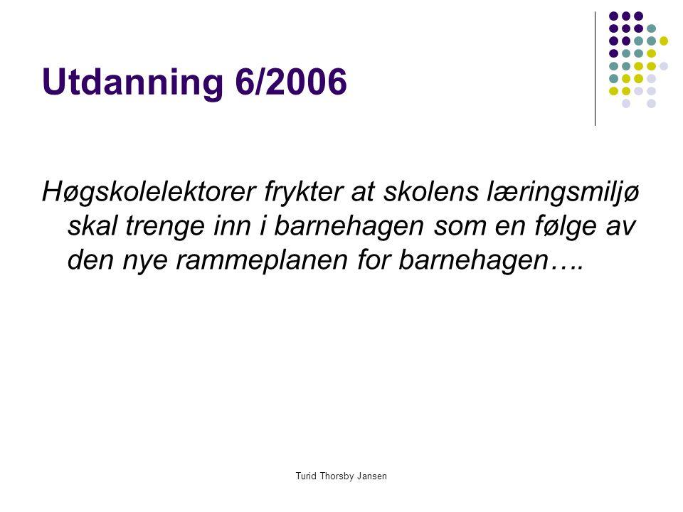 Turid Thorsby Jansen Utdanning 6/2006 Høgskolelektorer frykter at skolens læringsmiljø skal trenge inn i barnehagen som en følge av den nye rammeplanen for barnehagen….