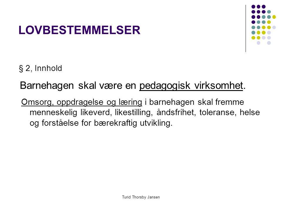 Turid Thorsby Jansen LOVBESTEMMELSER § 2, Innhold Barnehagen skal være en pedagogisk virksomhet.