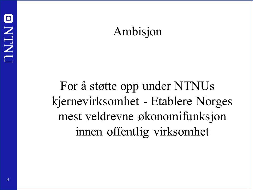 3 Ambisjon For å støtte opp under NTNUs kjernevirksomhet - Etablere Norges mest veldrevne økonomifunksjon innen offentlig virksomhet