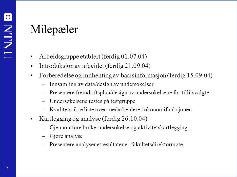 7 Milepæler •Arbeidsgruppe etablert (ferdig 01.07.04) •Introduksjon av arbeidet (ferdig 21.09.04) •Forberedelse og innhenting av basisinformasjon (fer
