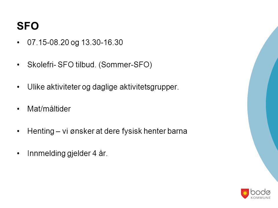 SFO •07.15-08.20 og 13.30-16.30 •Skolefri- SFO tilbud. (Sommer-SFO) •Ulike aktiviteter og daglige aktivitetsgrupper. •Mat/måltider •Henting – vi ønske