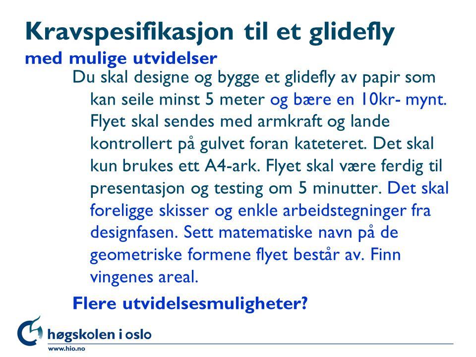 Kravspesifikasjon til et glidefly med mulige utvidelser Du skal designe og bygge et glidefly av papir som kan seile minst 5 meter og bære en 10kr- myn