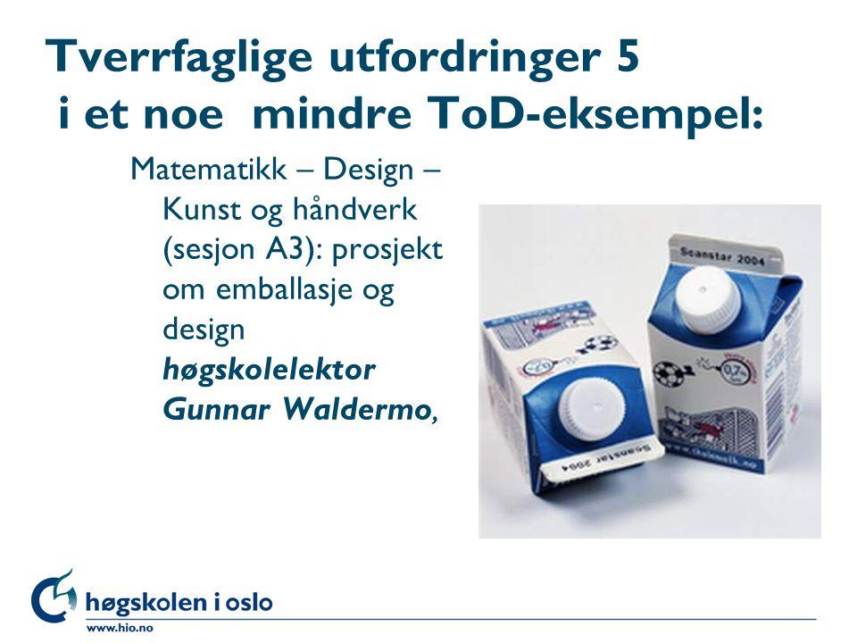 Tverrfaglige utfordringer 5 i et noe mindre ToD-eksempel: Matematikk – Design – Kunst og håndverk (sesjon A3): prosjekt om emballasje og design høgsko