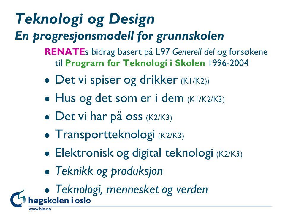 Teknologi og Design En progresjonsmodell for grunnskolen RENATEs bidrag basert på L97 Generell del og forsøkene til Program for Teknologi i Skolen 199