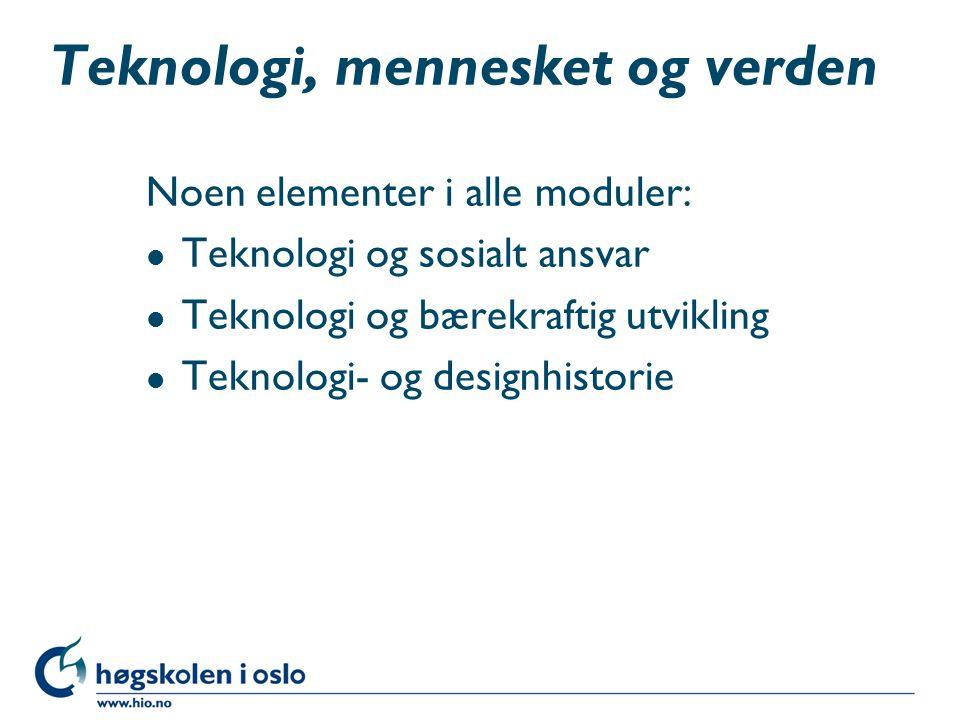 Teknologi, mennesket og verden Noen elementer i alle moduler: l Teknologi og sosialt ansvar l Teknologi og bærekraftig utvikling l Teknologi- og desig