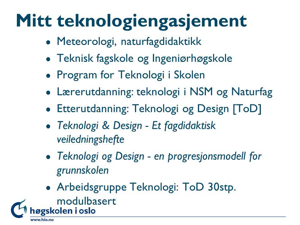 Mitt teknologiengasjement l Meteorologi, naturfagdidaktikk l Teknisk fagskole og Ingeniørhøgskole l Program for Teknologi i Skolen l Lærerutdanning: t