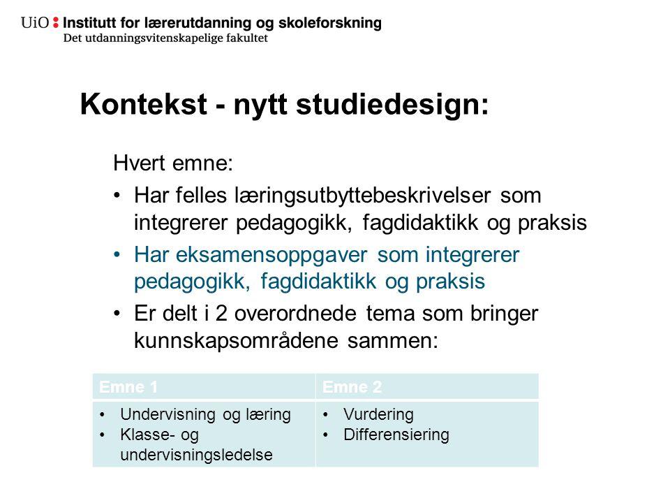 14 Kontekst - nytt studiedesign: Hvert emne: •Har felles læringsutbyttebeskrivelser som integrerer pedagogikk, fagdidaktikk og praksis •Har eksamensop