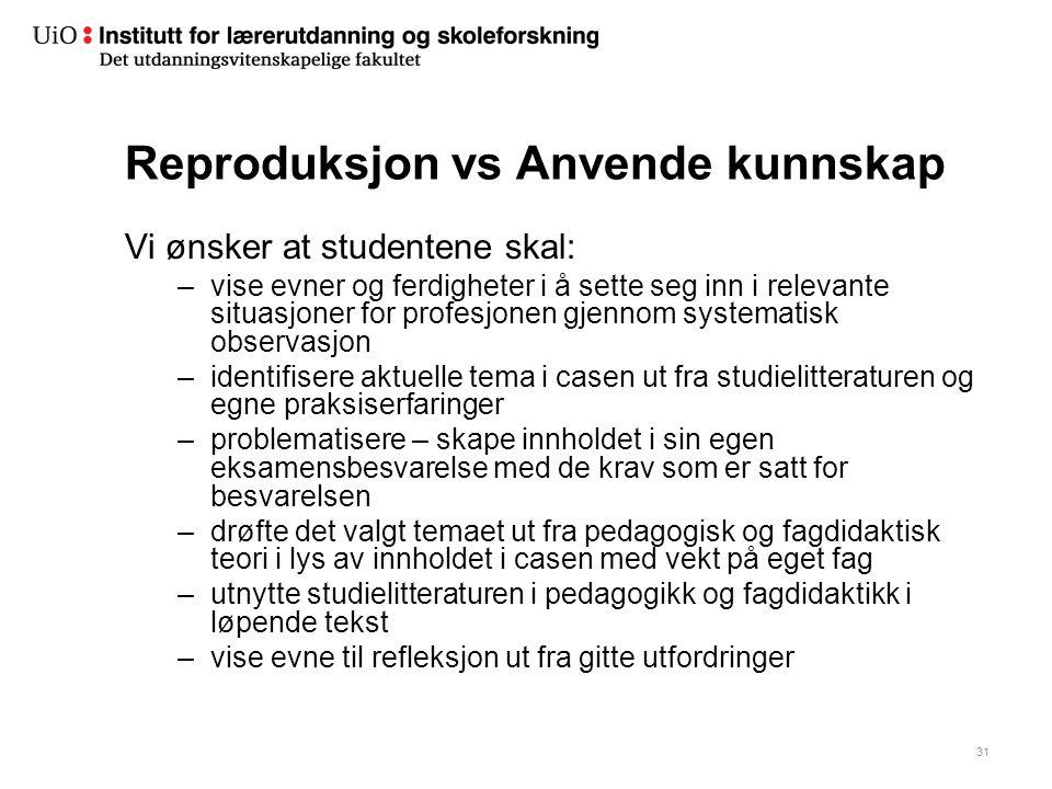 31 Reproduksjon vs Anvende kunnskap Vi ønsker at studentene skal: –vise evner og ferdigheter i å sette seg inn i relevante situasjoner for profesjonen