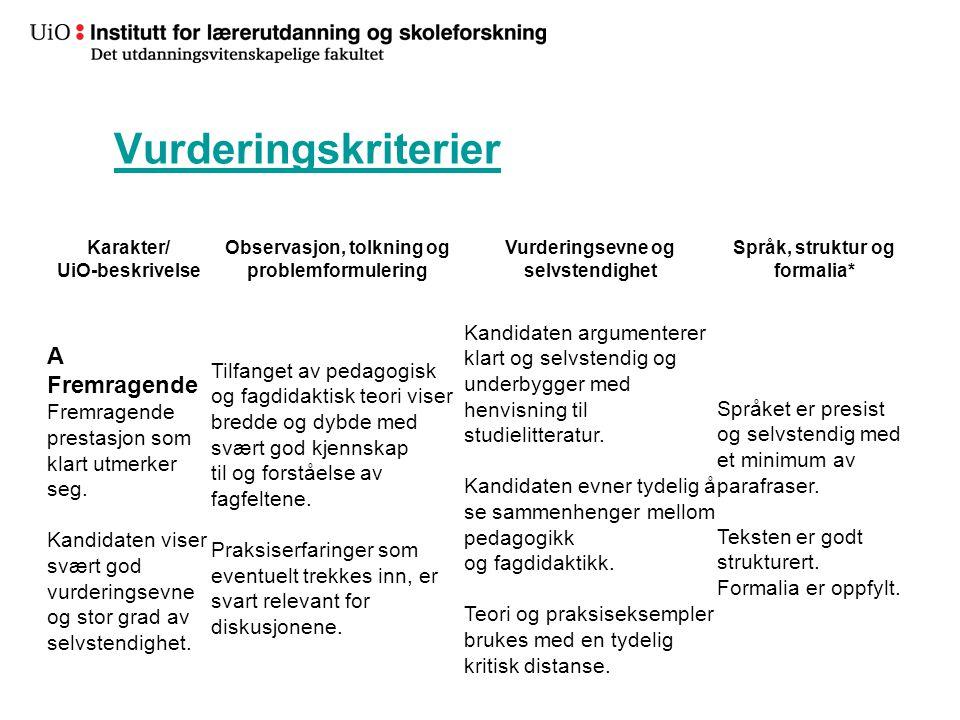 32 Vurderingskriterier Karakter/ UiO-beskrivelse Observasjon, tolkning og problemformulering Vurderingsevne og selvstendighet Språk, struktur og forma