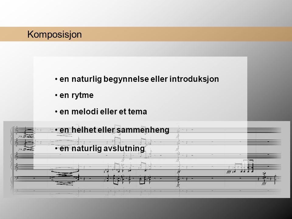 Komposisjon • en naturlig begynnelse eller introduksjon • en rytme • en melodi eller et tema • en helhet eller sammenheng • en naturlig avslutning