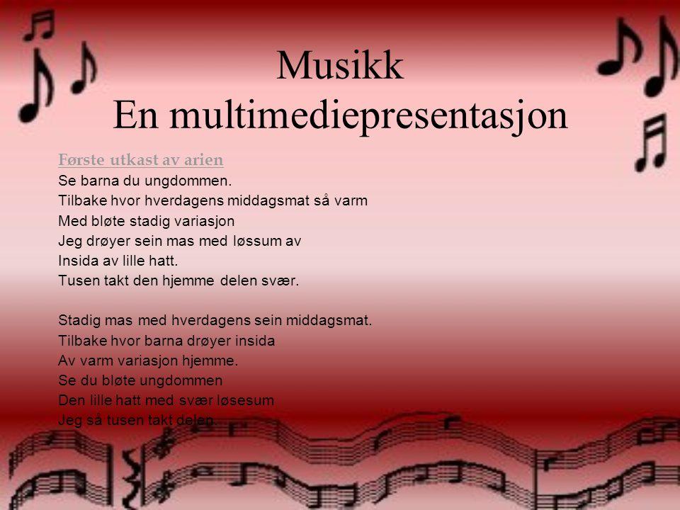 Musikk En multimediepresentasjon •Tok utgangspunkt i det som kom ut av de 30 ordene, bearbeidet dette gjennom flere prosesser å ulike ledd frem til det ble den ferdige arien se barna •1.