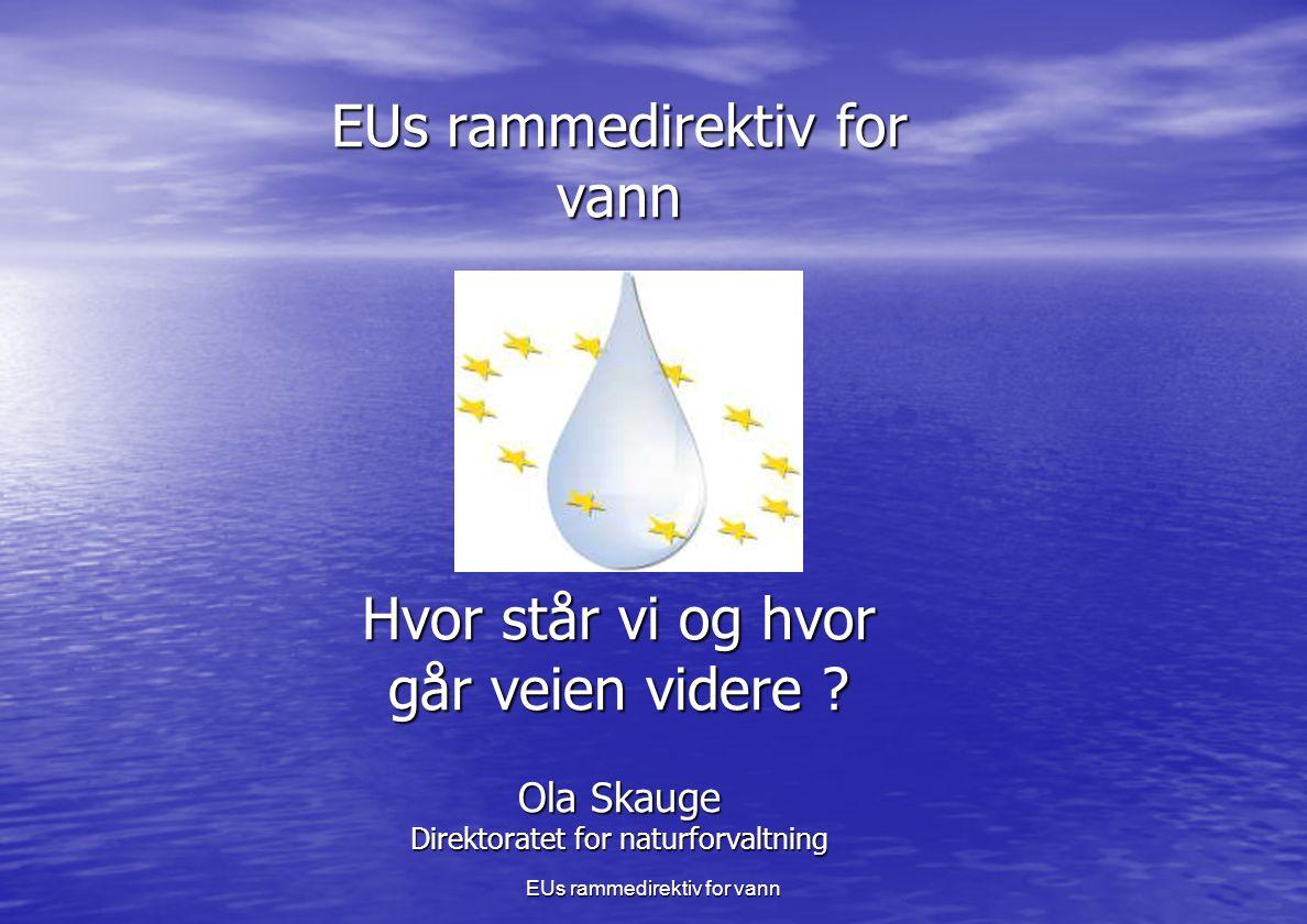 EUs rammedirektiv for vann EUs rammedirektiv for vann Hvor står vi og hvor går veien videre .