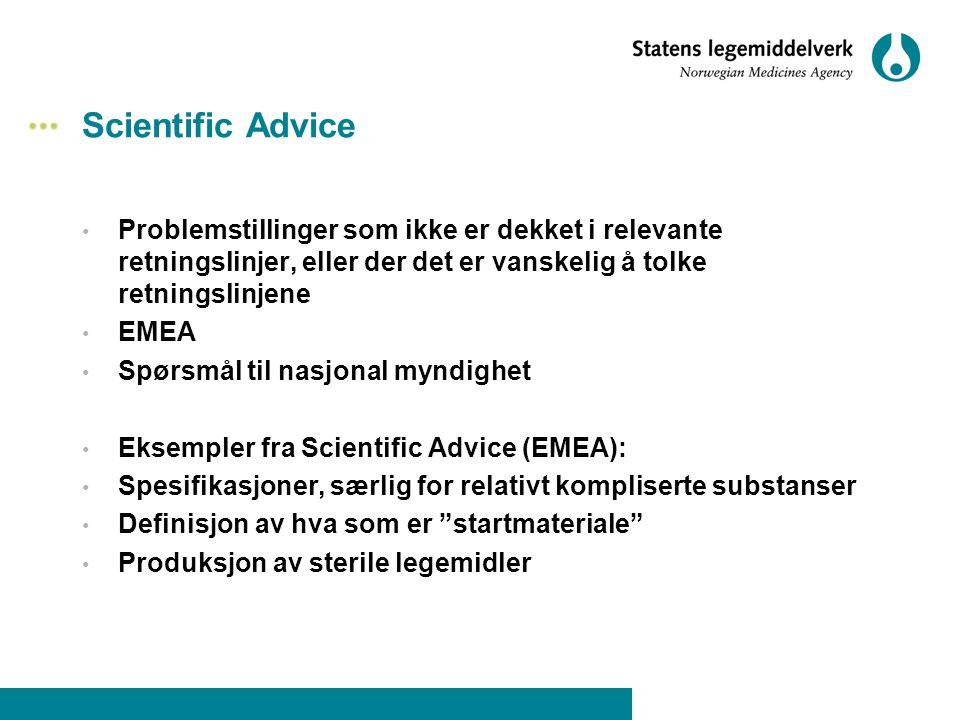 Scientific Advice • Problemstillinger som ikke er dekket i relevante retningslinjer, eller der det er vanskelig å tolke retningslinjene • EMEA • Spørs
