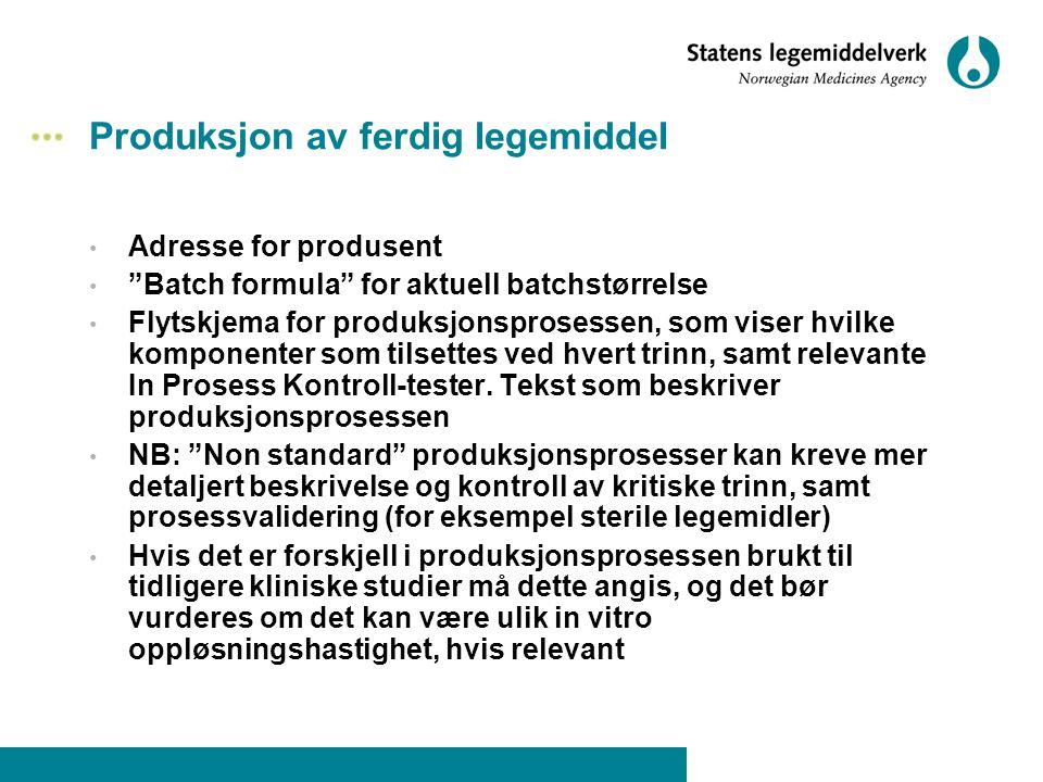"""Produksjon av ferdig legemiddel • Adresse for produsent • """"Batch formula"""" for aktuell batchstørrelse • Flytskjema for produksjonsprosessen, som viser"""