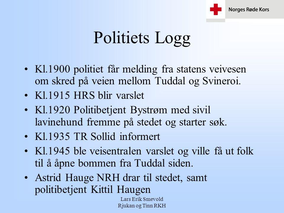 Politiets Logg •Kl.1900 politiet får melding fra statens veivesen om skred på veien mellom Tuddal og Svineroi.