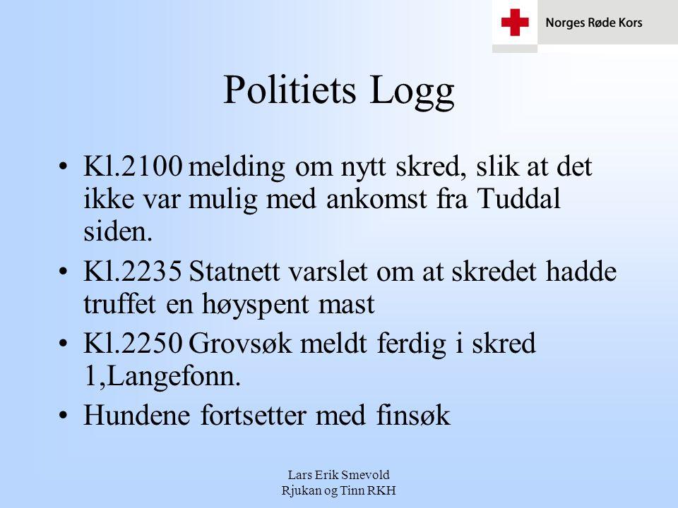 Lars Erik Smevold Rjukan og Tinn RKH Politiets Logg •Kl.2100 melding om nytt skred, slik at det ikke var mulig med ankomst fra Tuddal siden.