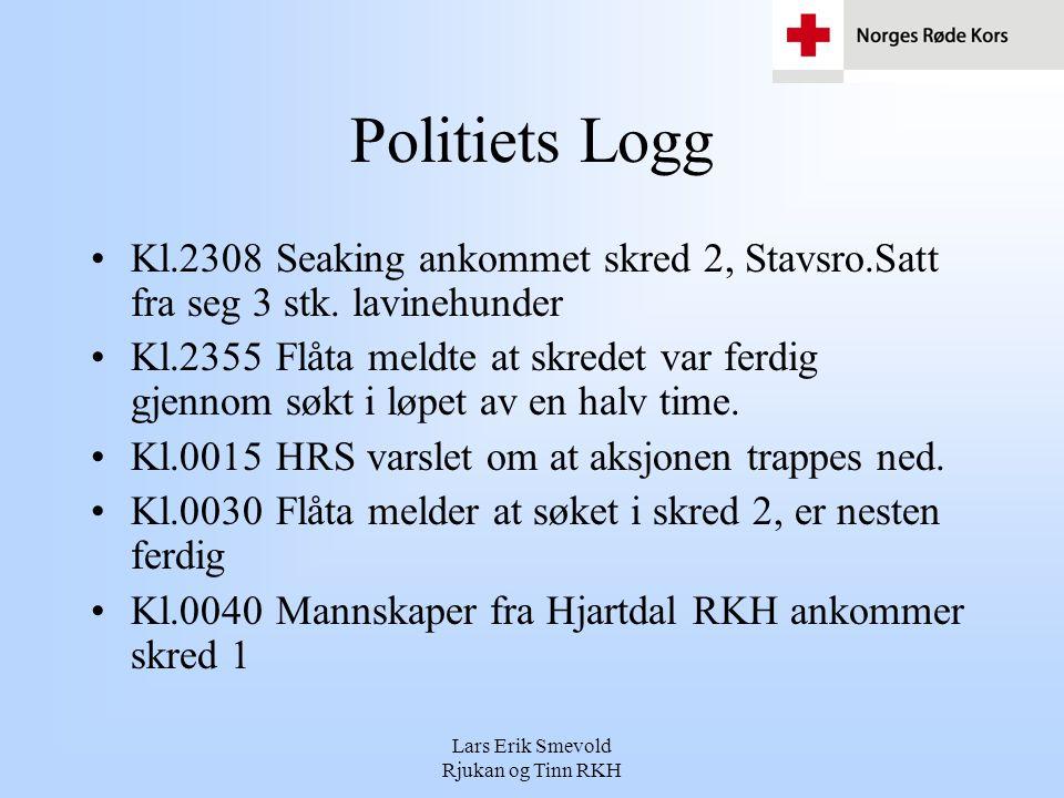 Lars Erik Smevold Rjukan og Tinn RKH Politiets Logg •Kl.2308 Seaking ankommet skred 2, Stavsro.Satt fra seg 3 stk.