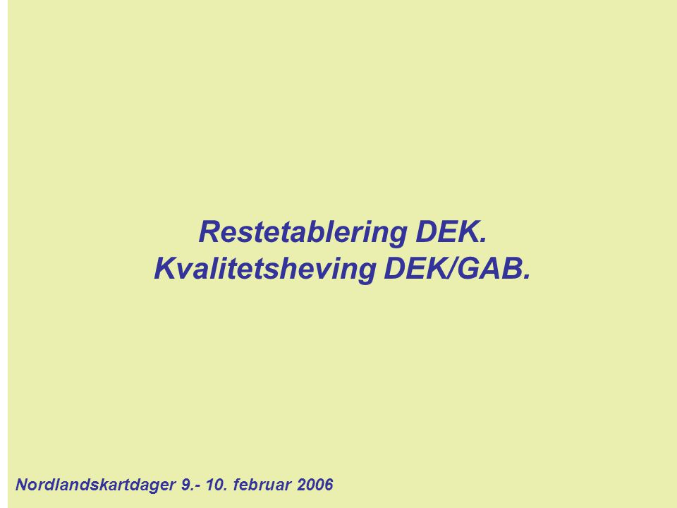 Restetablering DEK. Kvalitetsheving DEK/GAB. Nordlandskartdager 9.- 10. februar 2006