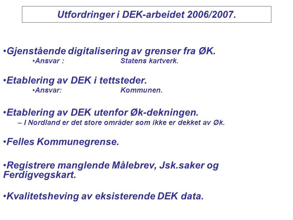 Utfordringer i DEK-arbeidet 2006/2007. •Gjenstående digitalisering av grenser fra ØK. •Ansvar :Statens kartverk. •Etablering av DEK i tettsteder. •Ans