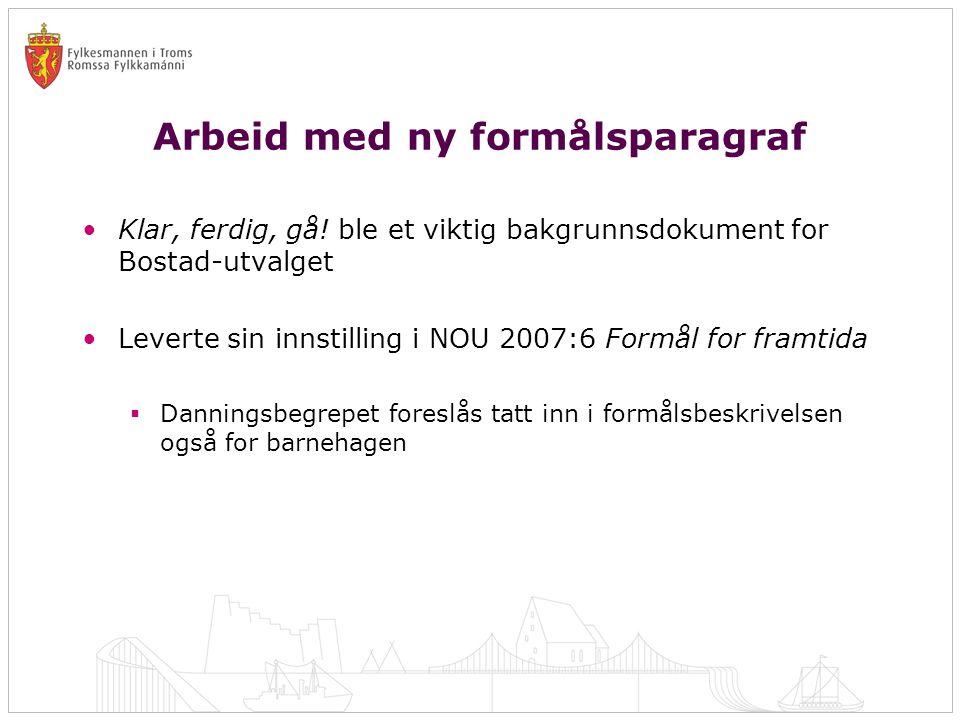 Arbeid med ny formålsparagraf •Klar, ferdig, gå! ble et viktig bakgrunnsdokument for Bostad-utvalget •Leverte sin innstilling i NOU 2007:6 Formål for