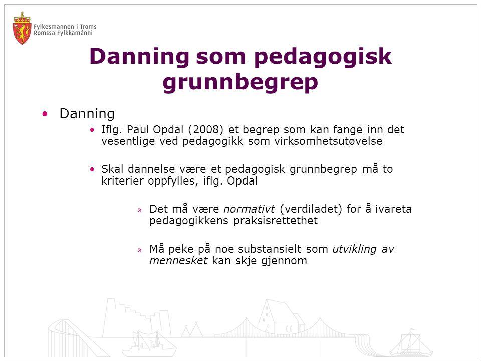 Danning som pedagogisk grunnbegrep •Danning •Iflg. Paul Opdal (2008) et begrep som kan fange inn det vesentlige ved pedagogikk som virksomhetsutøvelse