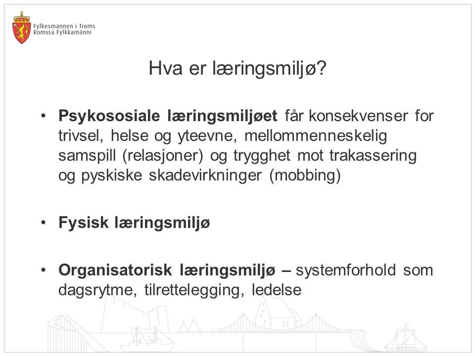 Hva er læringsmiljø? •Psykososiale læringsmiljøet får konsekvenser for trivsel, helse og yteevne, mellommenneskelig samspill (relasjoner) og trygghet