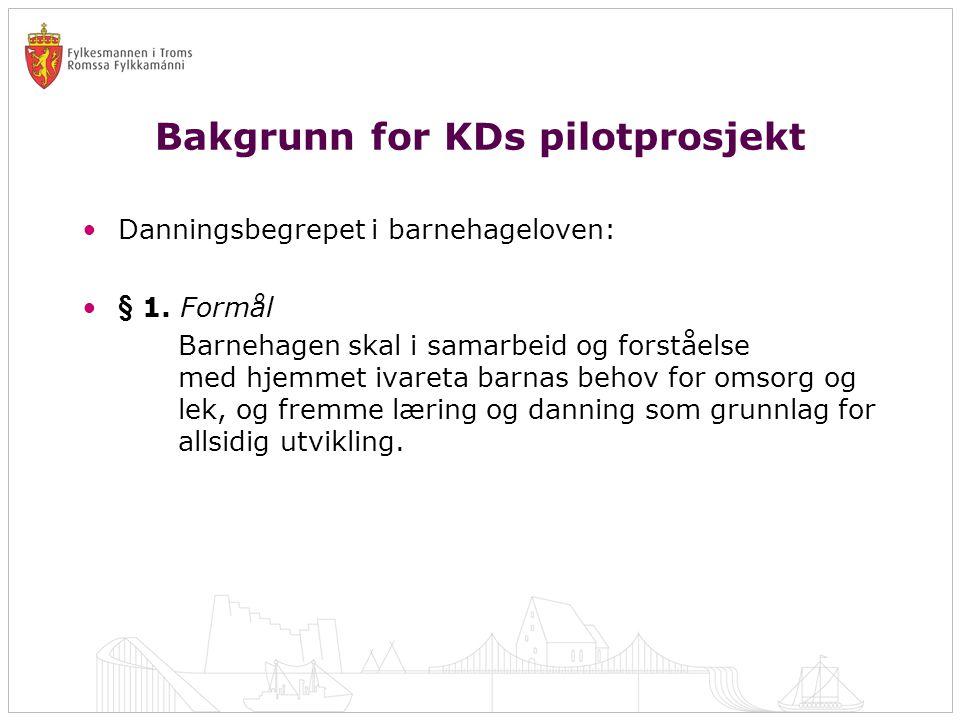 Bakgrunn for KDs pilotprosjekt •Danningsbegrepet i barnehageloven: •§ 1. Formål Barnehagen skal i samarbeid og forståelse med hjemmet ivareta barnas b
