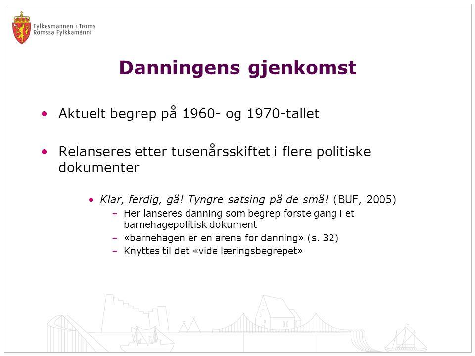 Danningens gjenkomst •Aktuelt begrep på 1960- og 1970-tallet •Relanseres etter tusenårsskiftet i flere politiske dokumenter •Klar, ferdig, gå! Tyngre