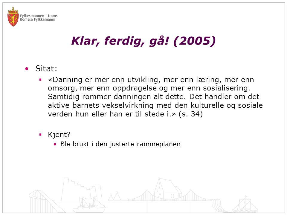 Klar, ferdig, gå! (2005) •Sitat:  «Danning er mer enn utvikling, mer enn læring, mer enn omsorg, mer enn oppdragelse og mer enn sosialisering. Samtid