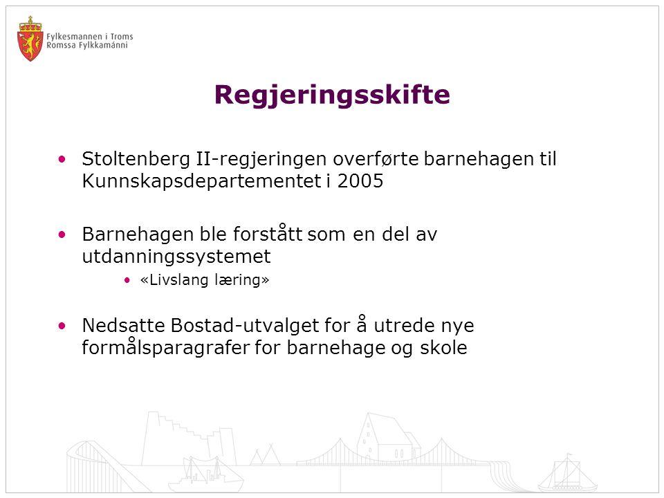 Regjeringsskifte •Stoltenberg II-regjeringen overførte barnehagen til Kunnskapsdepartementet i 2005 •Barnehagen ble forstått som en del av utdanningss