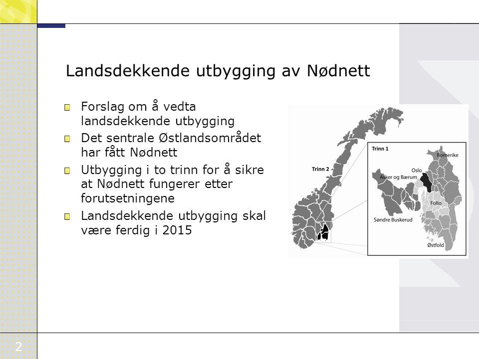 2 Landsdekkende utbygging av Nødnett Forslag om å vedta landsdekkende utbygging Det sentrale Østlandsområdet har fått Nødnett Utbygging i to trinn for å sikre at Nødnett fungerer etter forutsetningene Landsdekkende utbygging skal være ferdig i 2015