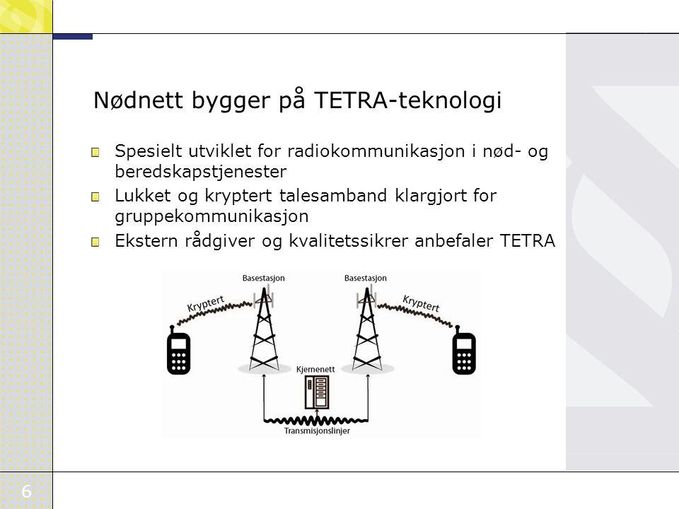 6 Nødnett bygger på TETRA-teknologi Spesielt utviklet for radiokommunikasjon i nød- og beredskapstjenester Lukket og kryptert talesamband klargjort for gruppekommunikasjon Ekstern rådgiver og kvalitetssikrer anbefaler TETRA