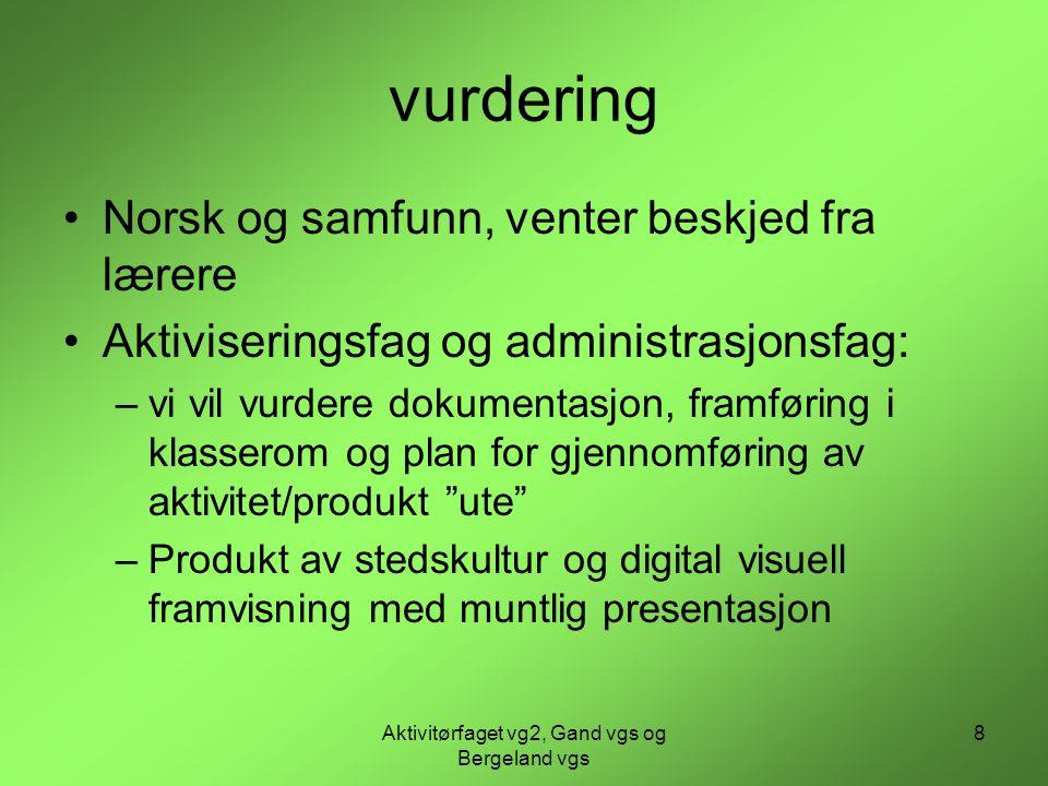 Aktivitørfaget vg2, Gand vgs og Bergeland vgs 8 vurdering •Norsk og samfunn, venter beskjed fra lærere •Aktiviseringsfag og administrasjonsfag: –vi vi