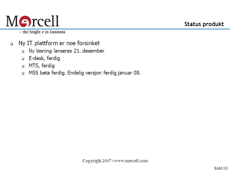 Copyright 2007 - www.mercell.com Status produkt  Ny IT plattform er noe forsinket  Ny løsning lanseres 21.