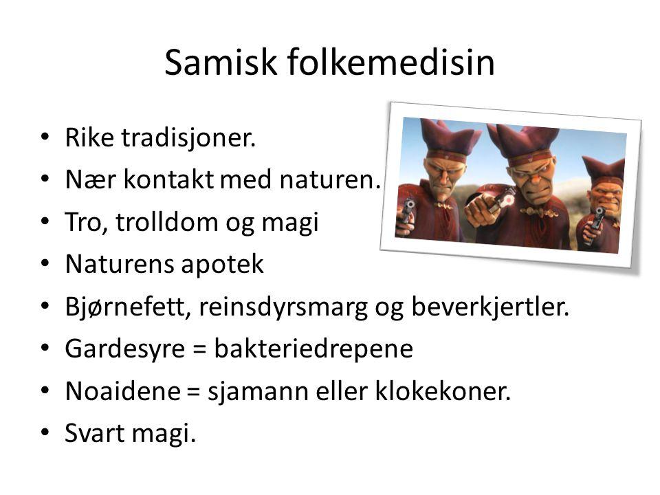 Samisk folkemedisin • Rike tradisjoner. • Nær kontakt med naturen. • Tro, trolldom og magi • Naturens apotek • Bjørnefett, reinsdyrsmarg og beverkjert
