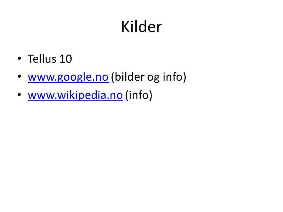Kilder • Tellus 10 • www.google.no (bilder og info) www.google.no • www.wikipedia.no (info) www.wikipedia.no