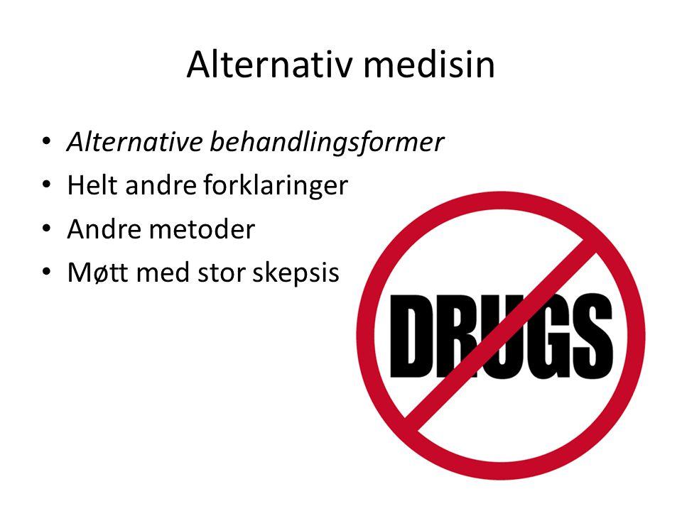 Alternativ medisin • Alternative behandlingsformer • Helt andre forklaringer • Andre metoder • Møtt med stor skepsis