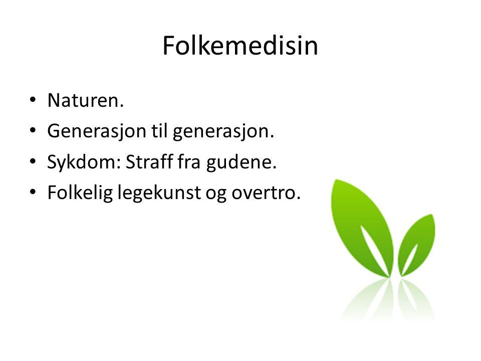 Folkemedisin • Naturen. • Generasjon til generasjon. • Sykdom: Straff fra gudene. • Folkelig legekunst og overtro.