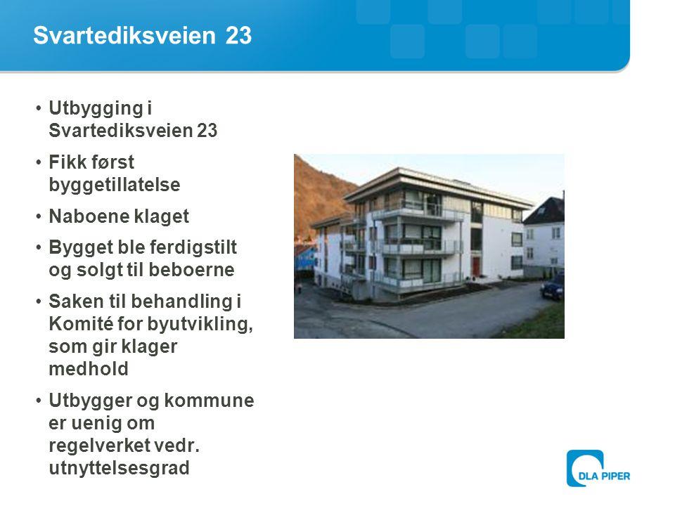 Svartediksveien 23 •Utbygging i Svartediksveien 23 •Fikk først byggetillatelse •Naboene klaget •Bygget ble ferdigstilt og solgt til beboerne •Saken ti