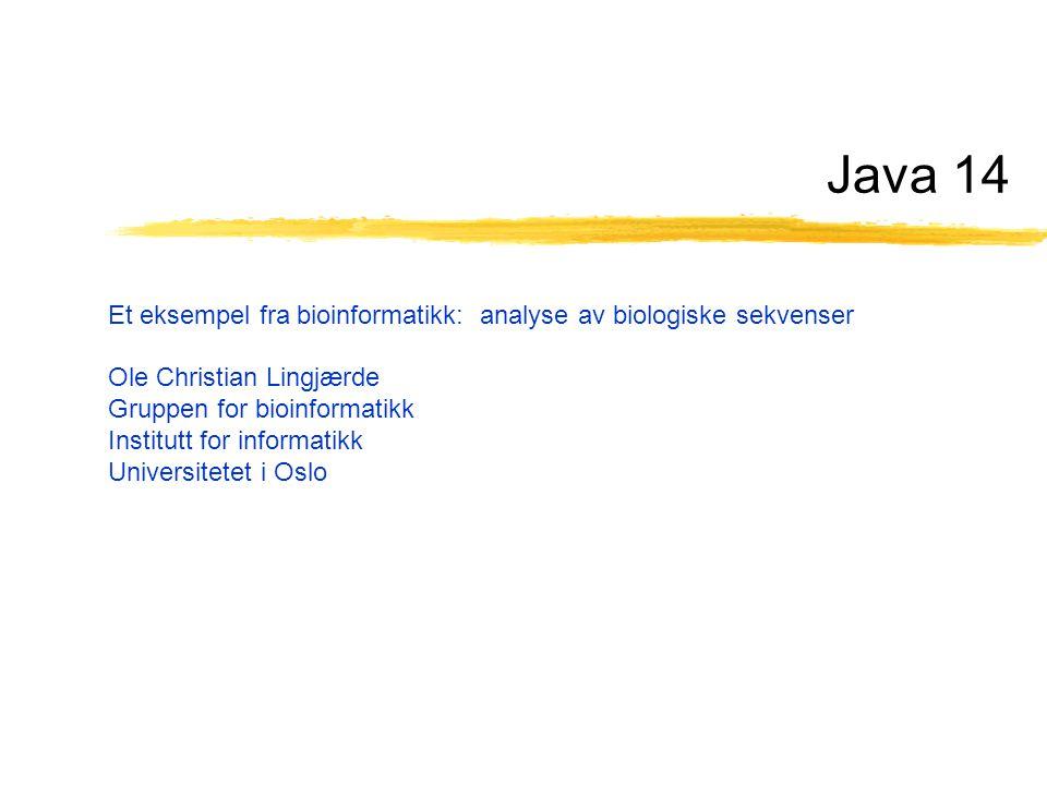 Java 14 Et eksempel fra bioinformatikk: analyse av biologiske sekvenser Ole Christian Lingjærde Gruppen for bioinformatikk Institutt for informatikk Universitetet i Oslo