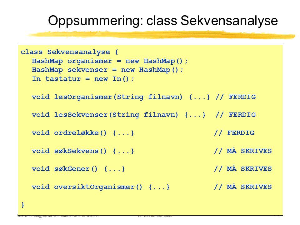 Ole Chr. Lingjærde © Institutt for informatikk18. november 2003 15 Oppsummering: class Sekvensanalyse class Sekvensanalyse { HashMap organismer = new