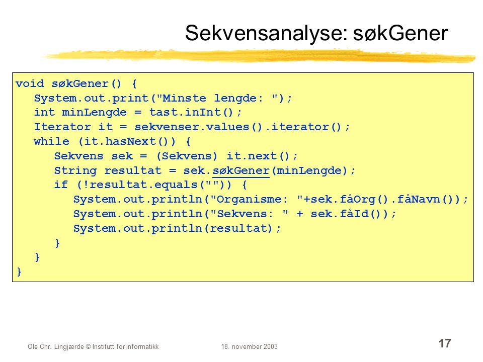 Ole Chr. Lingjærde © Institutt for informatikk18. november 2003 17 Sekvensanalyse: søkGener void søkGener() { System.out.print(