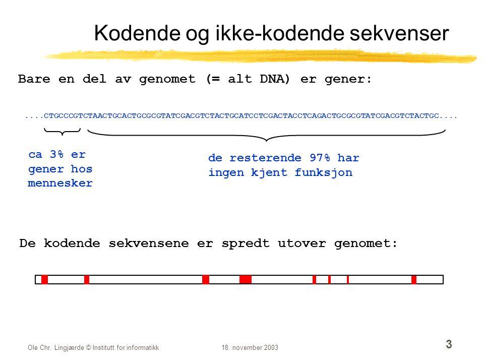 Ole Chr. Lingjærde © Institutt for informatikk18. november 2003 3 Kodende og ikke-kodende sekvenser....CTGCCCGTCTAACTGCACTGCGCGTATCGACGTCTACTGCATCCTCG