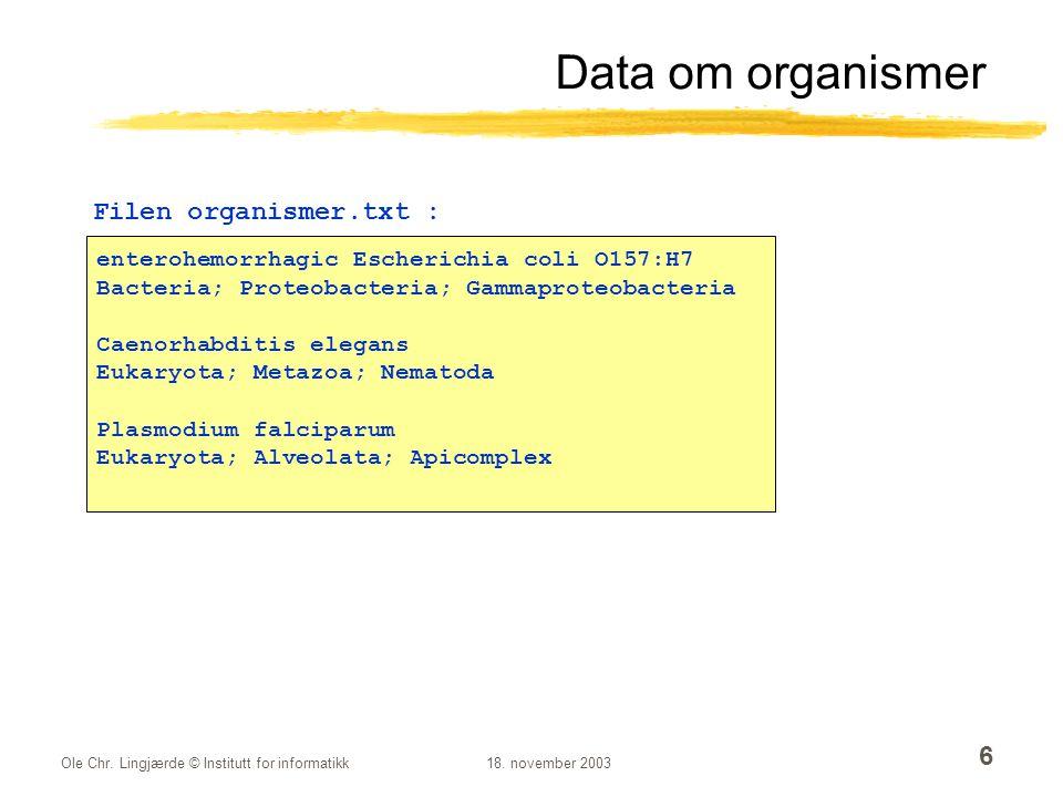 Ole Chr. Lingjærde © Institutt for informatikk18. november 2003 6 enterohemorrhagic Escherichia coli O157:H7 Bacteria; Proteobacteria; Gammaproteobact