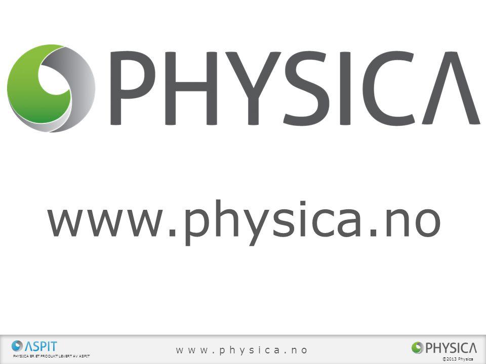 PHYSICA ER ET PRODUKT LEVERT AV ASPIT ©2013 Physica www.physica.no Brukervennlig og enkelt Omfattende og superraske rapporter